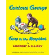 Curious George Goes to the Hospital by H A Rey