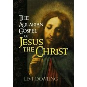 The Aquarian Gospel of Jesus the Christ by Levi Dowling