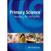 Primary Science: Teaching the Tricky Bits by Neil Rutledge
