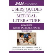 Users' Guides to the Medical Literature: A Manual for Evidence-Based Clinical Practice by Gordon H. Guyatt