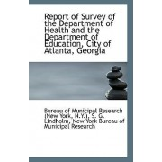 Report of Survey of the Department of Health and the Department of Education, City of Atlanta, Georg by N y ) Of Municipal Research (New York