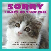 Sorry I Slept on Your Face: Breakup Letters from Kitties Who Like You But Don't Like-Like You, Paperback