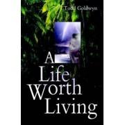 A Life Worth Living by Todd Goldwyn