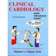 Clinical Cardiology Made Ridiculously Simple by Chizner