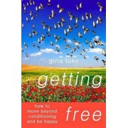 Getting Free: How to Move Beyond Conditioning and Be Happy by author Gina Lake