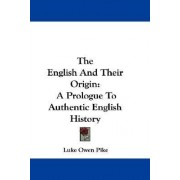 The English and Their Origin by Luke Owen Pike