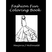 Fashion Fun Coloring Book by Marjorie J McDonald