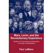 Marx, Lenin, and the Revolutionary Experience by Paul Leblanc