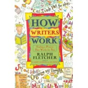 How Writers Work by Ralph Fletcher