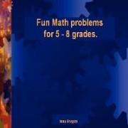 Fun Math Problems for 5 - 8 Grades by Inna Shapiro
