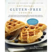Artisanal Gluten-Free Cooking: 275 Great-Tasting, From-Scratch Recipes from Around the World, Perfect for Every Meal and for Anyone on a GlutenFree Diet - and Even Those Who Aren't by Kelli Bronski