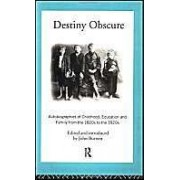 Destiny Obscure: Autobiographies Of Childhood, Education And Family From The 1820's To The 1920's