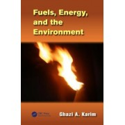 Fuels, Energy, and the Environment by Ghazi A. Karim