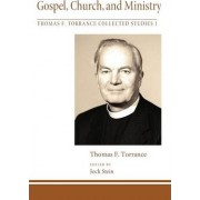 Gospel, Church, and Ministry by Thomas F. Torrance