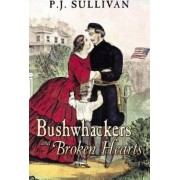 Bushwhackers and Broken Hearts by P J Sullivan