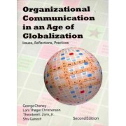 Organizational Communication in an Age of Globalization: Issues, Reflections, Practices by George Cheney