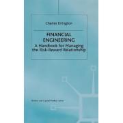 Financial Engineering - A Handbook for Managing the Risk-Reward Relationship by Charles Errington