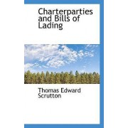 Charterparties and Bills of Lading by Thomas Edward Scrutton
