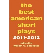 The Best American Short Plays 2011-2012 by William W. Demastes