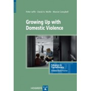 Growing Up with Domestic Violence by Peter G. Jaffe