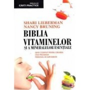 Ed. 3 Biblia vitaminelor si a mineralelor esentiale - Shari Lieberman Nancy Bruning
