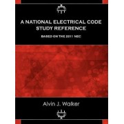 A National Electrical Code Study Reference Based on the 2011 NEC by Alvin J Walker