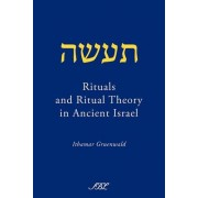 Rituals and Ritual Theory in Ancient Israel by Ithamar Gruenwald