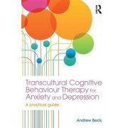 Transcultural Cognitive Behaviour Therapy for Anxiety and Depression by Andrew Beck