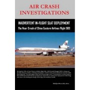 Air Crash Investigations - Inadvertent in-Flight Slat Deployment - the Near Crash of China Eastern Airlines Flight 583 by Dirk Barreveld