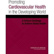 Promoting Cardiovascular Health in the Developing World by Committee on Preventing the Global Epidemic of Cardiovascular Disease: Meeting the Challenges in Developing Countries