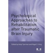 Psychological Approaches to Rehabilitation After Traumatic Brain Injury by Andy Tyerman