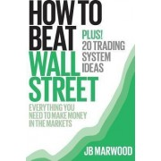 How to Beat Wall Street by MR J B Marwood