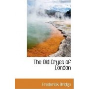 The Old Cryes of London by Frederick Bridge