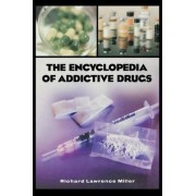 The Encyclopedia of Addictive Drugs by Richard Lawrence Miller