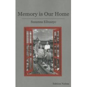 Memory is Our Home by Suzanna Eibuszyc