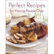 Perfect Recipes for Having People Over by Pam Anderson