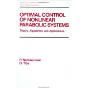 Optimal Control of Nonlinear Parabolic Systems by Pekka Neittaanmaki