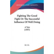 Fighting the Good Fight or the Successful Influence of Well Doing by F E H F E