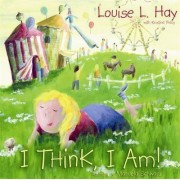 I Think, I Am! by Louise Hay