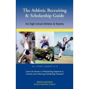 The Athletic Recruiting & Scholarship Guide for High School Athletes & Parents by Wayne Mazzoni