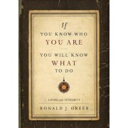 If You Know Who You are You Will Know What to Do by Ronald J. Greer