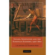 Guilds, Innovation and the European Economy, 1400-1800 by S. R. Epstein