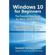 Windows 10 for Beginners. the Premiere User Guide for Work, Home & Play. by Ordinary Human
