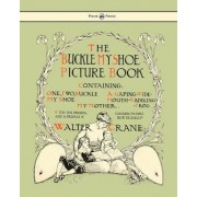 Buckle My Shoe Picture Book - Containing One, Two, Buckle My Shoe, A Gaping-Wide-Mouth-Waddling Frog, My Mother by Walter Crane
