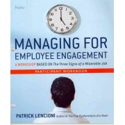 Managing for Employee Engagement Participant Workbook by Patrick M. Lencioni