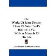 The Works of John Donne, Dean of Saint Paul's 1621-1631 V2 by John Donne