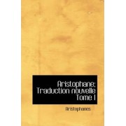 Aristophane; Traduction Nouvelle Tome I by Aristophanes