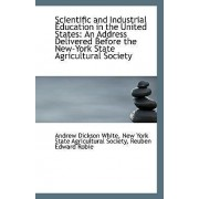 Scientific and Industrial Education in the United States by New York State Agricultur Dickson White