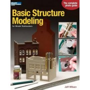 Basic Structure Modeling for Model Railroaders by Jeff Wilson