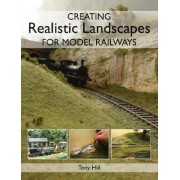 Creating Realistic Landscapes for Model Railways by Tony Hill